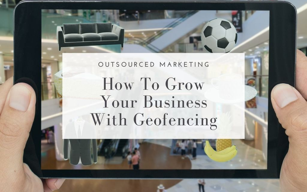 how-to-grow-your-business-with-geofencing-Outsourced-Marketing