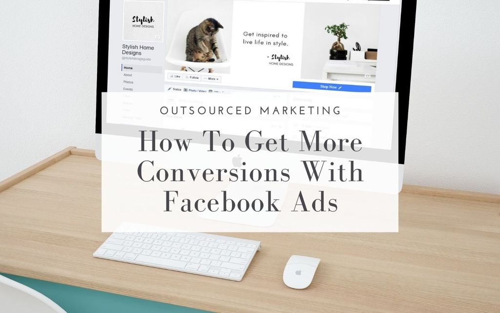 How-To-Get-More-Conversions-With-Facebook-Ads-Outsourced-Marketing
