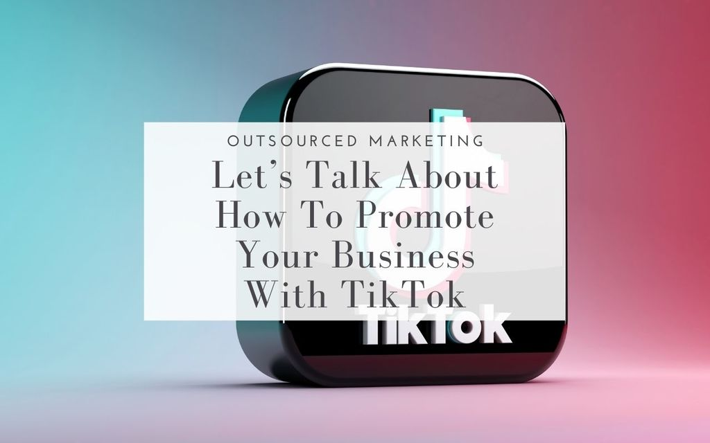 How-To-Promote-Your-Business-With-TikTok-Outsourced-Marketing