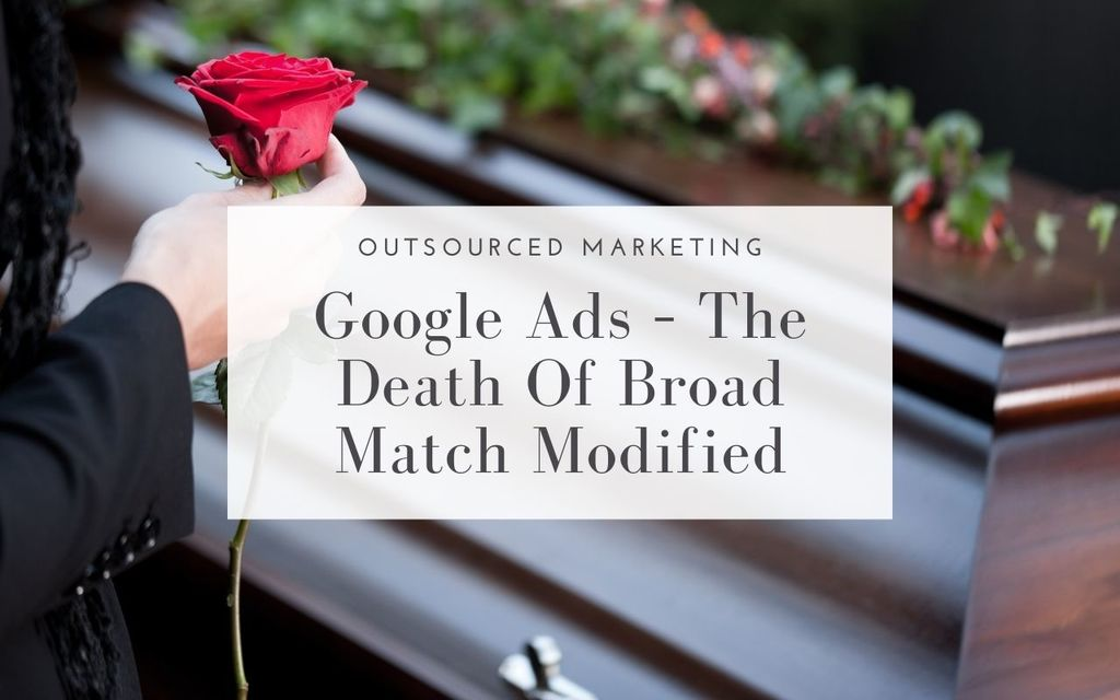 Google Ads - The Death of Broad Match Modified Keywords